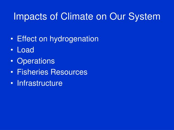 Impacts of Climate on Our System