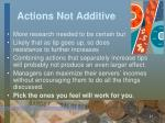 actions not additive