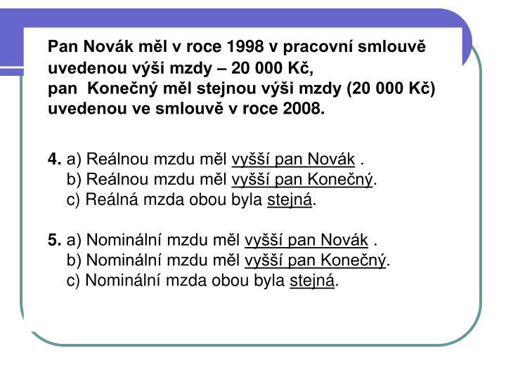 Pan Novák měl vroce 1998 vpracovní smlouvě uvedenou výši mzdy – 20000 Kč,