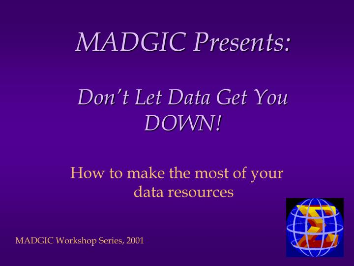 madgic presents don t let data get you down