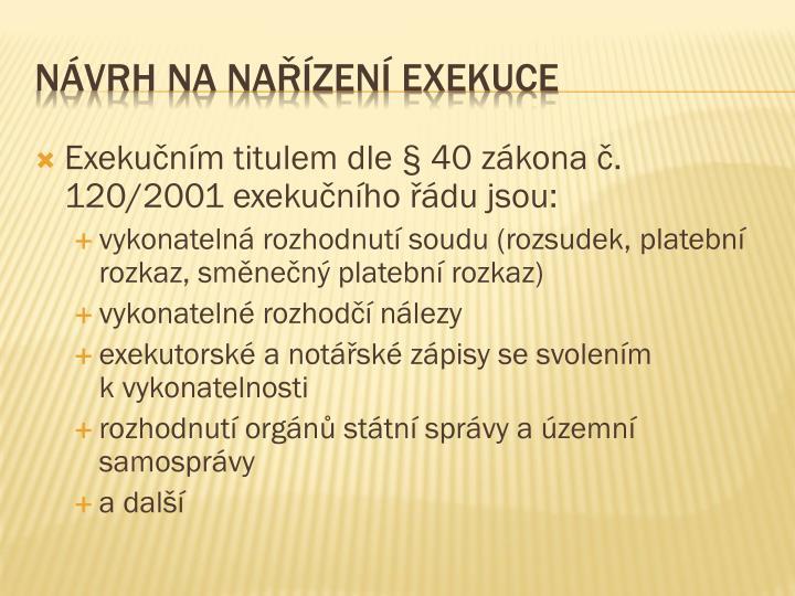 Exekučním titulem dle § 40 zákona č. 120/2001 exekučního řádu jsou: