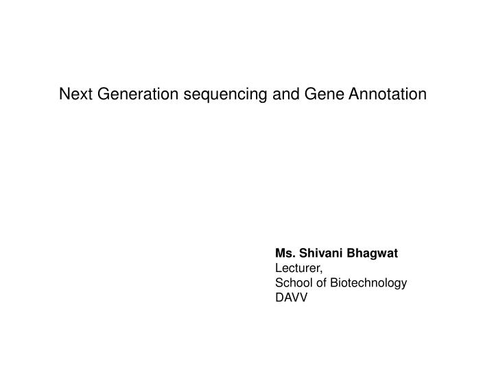 Next Generation sequencing and Gene Annotation