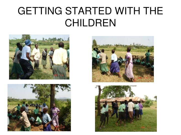 Getting started with the children