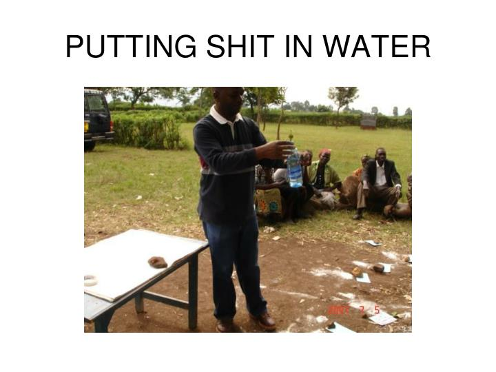 PUTTING SHIT IN WATER