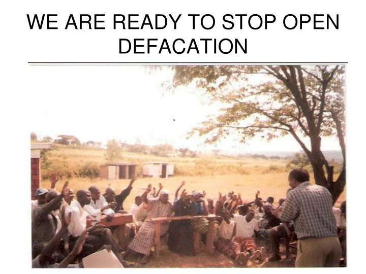 WE ARE READY TO STOP OPEN DEFACATION