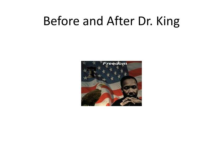 Before and after dr king