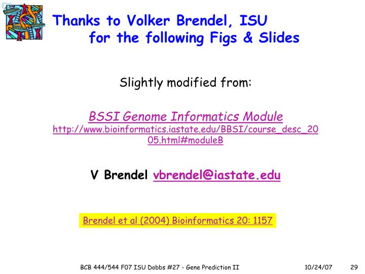 Thanks to Volker Brendel, ISU