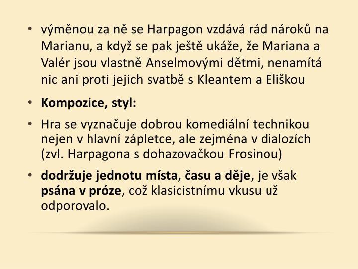 výměnou za ně se Harpagon vzdává rád nároků na Marianu, a když se pak ještě ukáže, že Mariana a Valér jsou vlastně