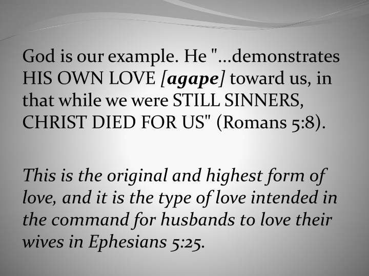 "God is our example. He ""...demonstrates HIS OWN LOVE"