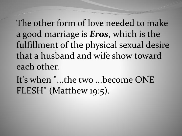 The other form of love needed to make a good marriage is