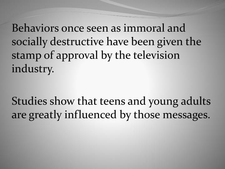 Behaviors once seen as immoral and socially destructive have been given the stamp of approval by the television industry.