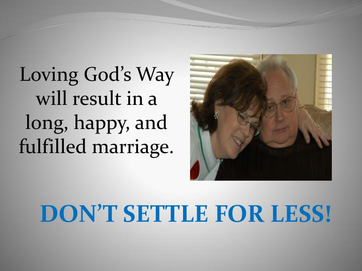 Loving God's Way will result in a long, happy, and fulfilled marriage.