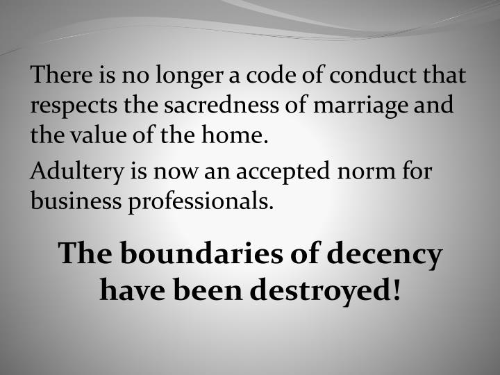 There is no longer a code of conduct that respects the sacredness of marriage and the value of the home.