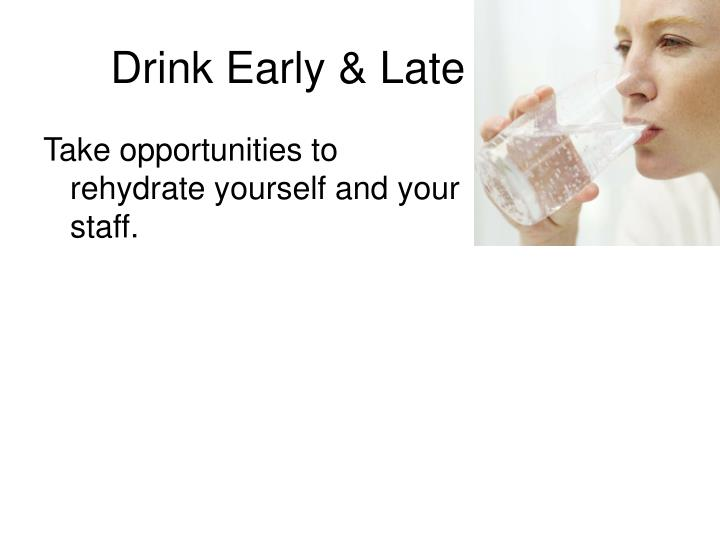Drink Early & Late