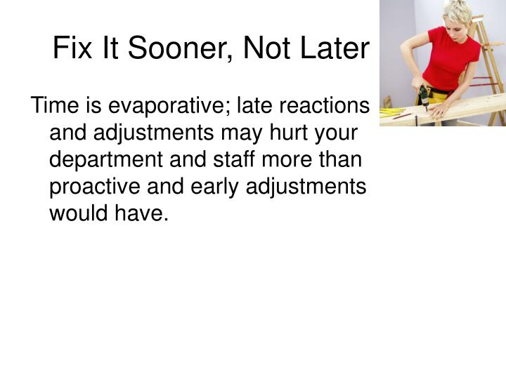 Fix It Sooner, Not Later