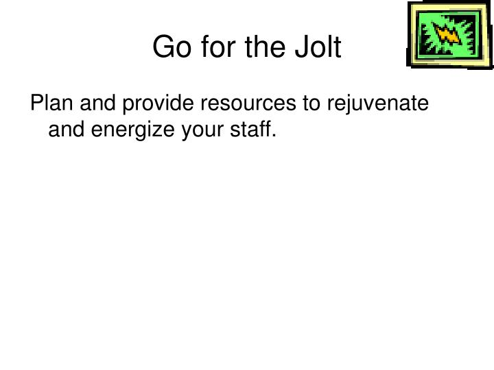 Go for the Jolt