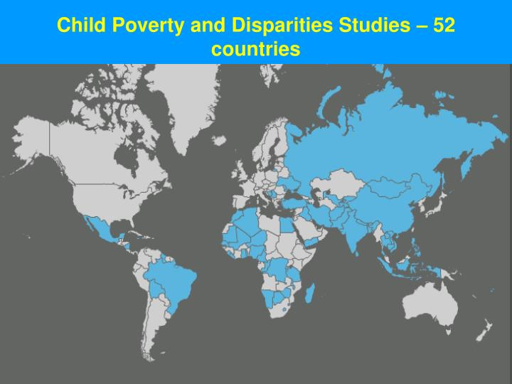 Child Poverty and Disparities Studies – 52 countries