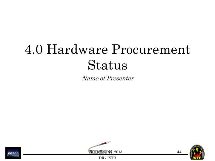 4.0 Hardware Procurement Status