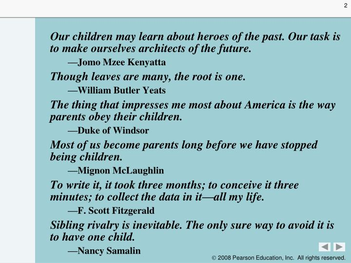 Our children may learn about heroes of the past. Our task is to make ourselves architects of the fut...
