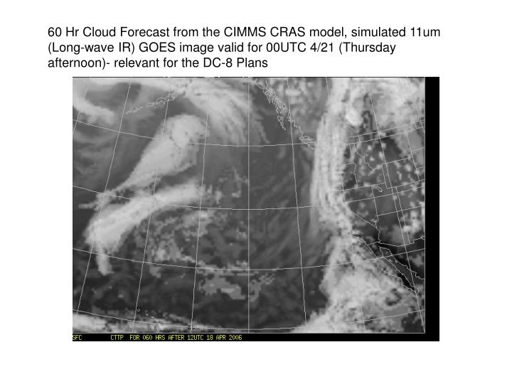60 Hr Cloud Forecast from the CIMMS CRAS model, simulated 11um (Long-wave IR) GOES image valid for 00UTC 4/21 (Thursday afternoon)- relevant for the DC-8 Plans