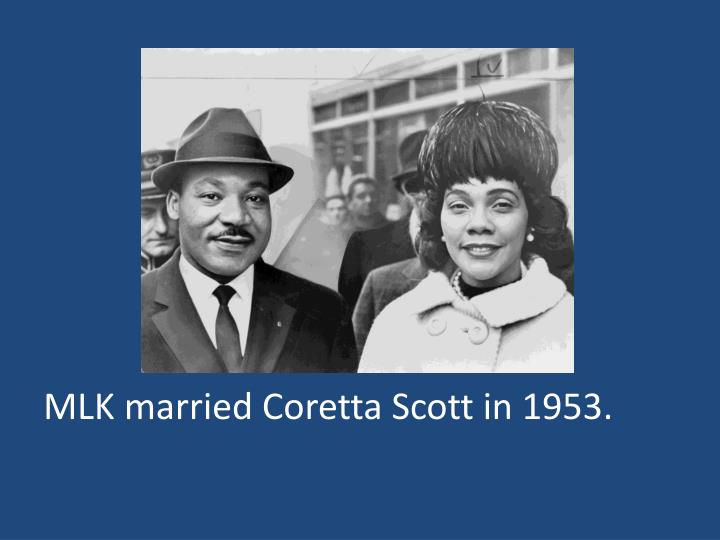 MLK married Coretta Scott in 1953.