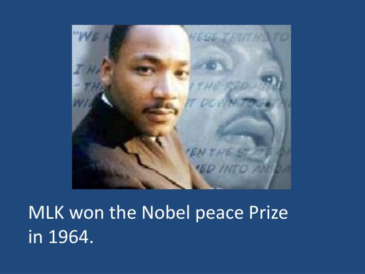 MLK won the Nobel peace Prize in 1964.