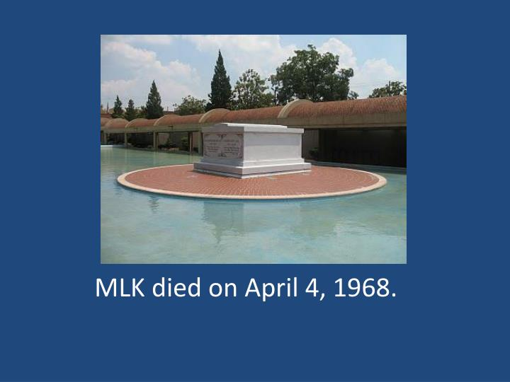 MLK died on April 4, 1968.