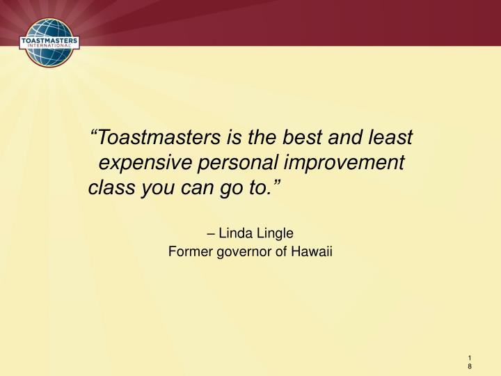 """Toastmasters is the best and least expensive personal improvement class you can go to."""