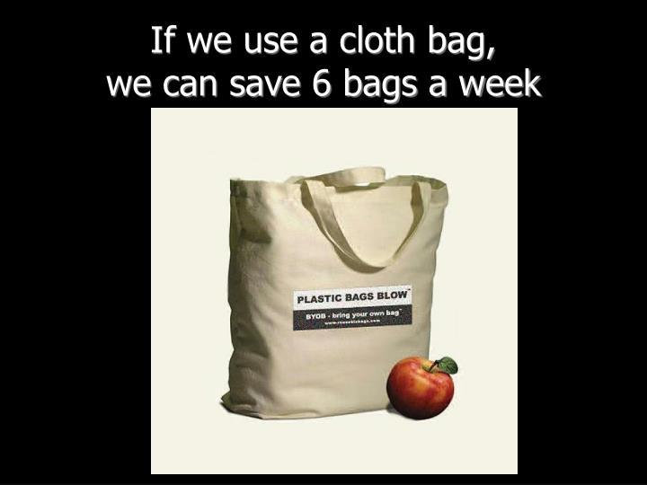 If we use a cloth bag,