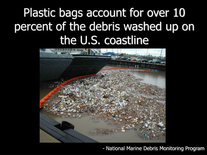 Plastic bags account for over 10 percent of the debris washed up on the U.S. coastline