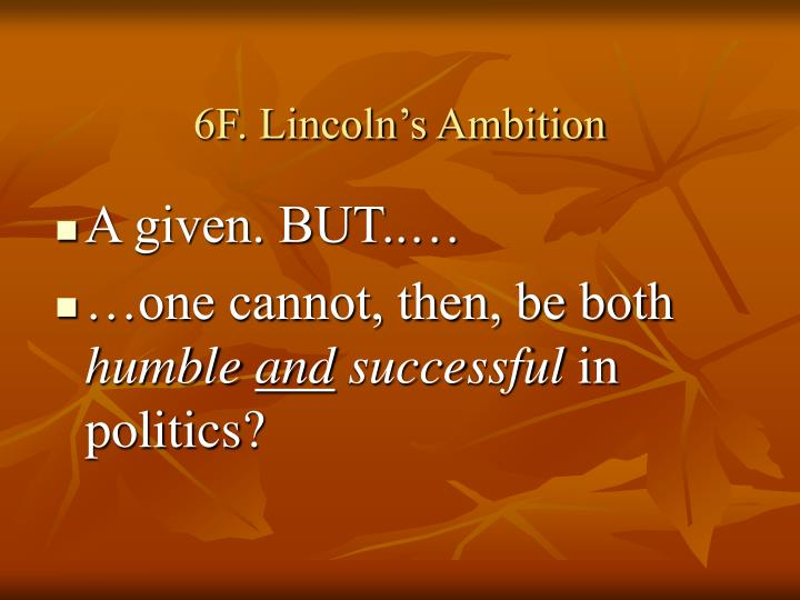 6F. Lincoln's Ambition