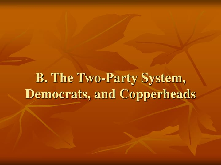 B. The Two-Party System, Democrats, and Copperheads