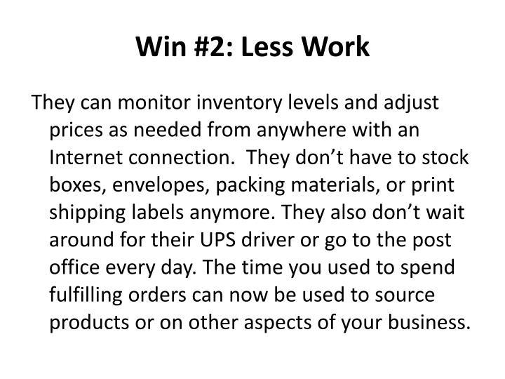 Win #2: Less Work