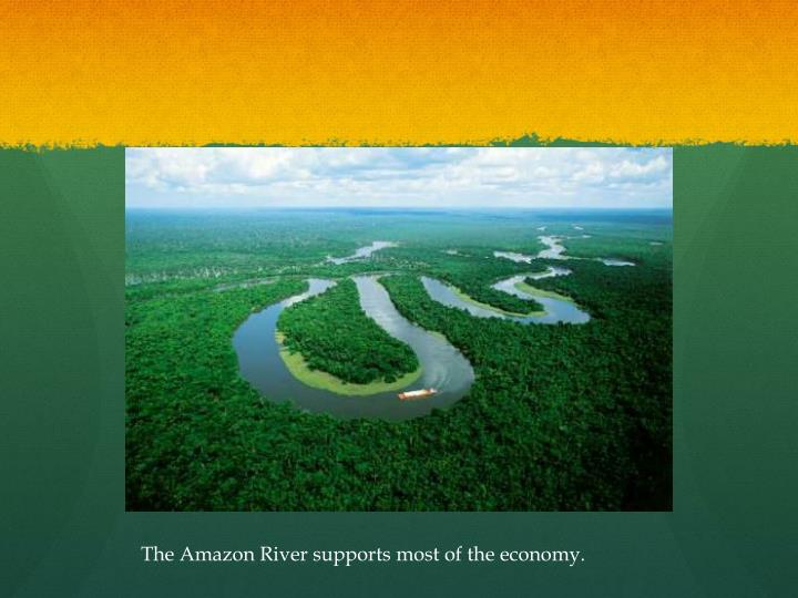 The Amazon River supports most of the economy.