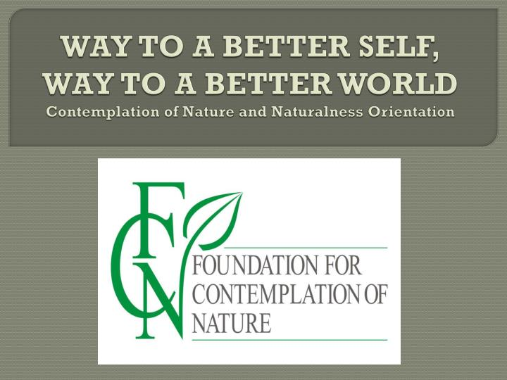 way to a better self way to a better world contemplation of nature and naturalness orientation