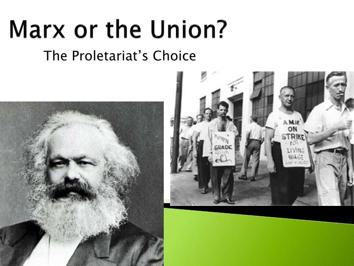 Marx or the union