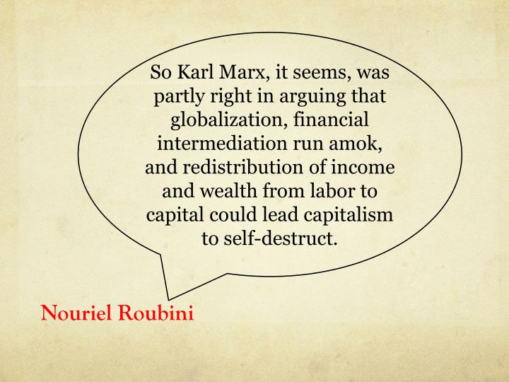 So Karl Marx, it seems, was partly right in arguing that globalization, financial intermediation run...