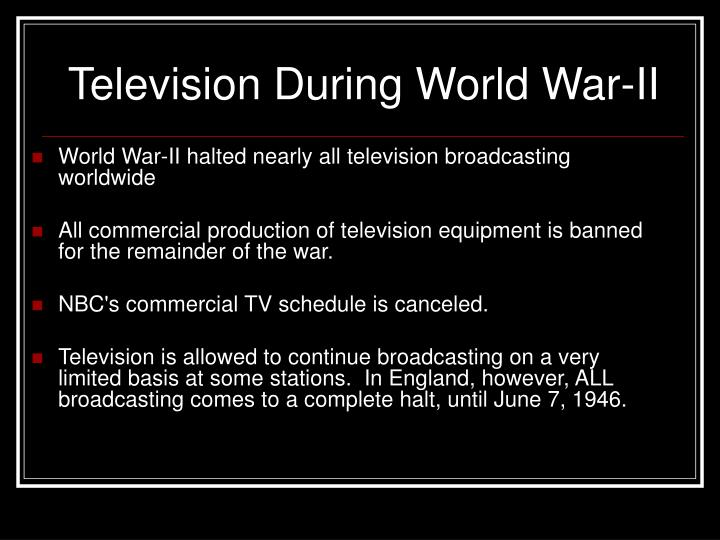 World War-II halted nearly all television broadcasting worldwide