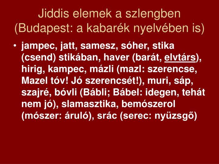 Jiddis elemek a szlengben (Budapest: a kabarék nyelvében is)