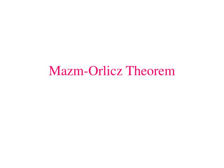 Mazm orlicz theorem