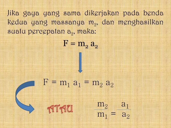 Jika gaya yang sama dikerjakan pada benda kedua yang massanya m