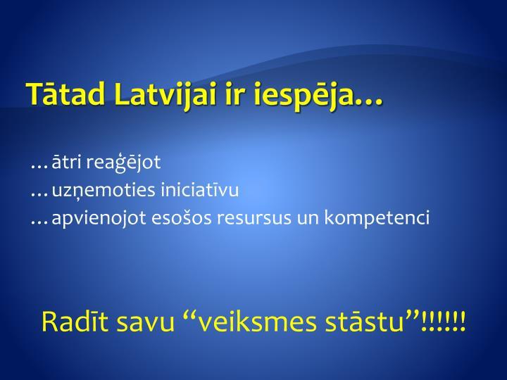 Tātad Latvijai ir iespēja…