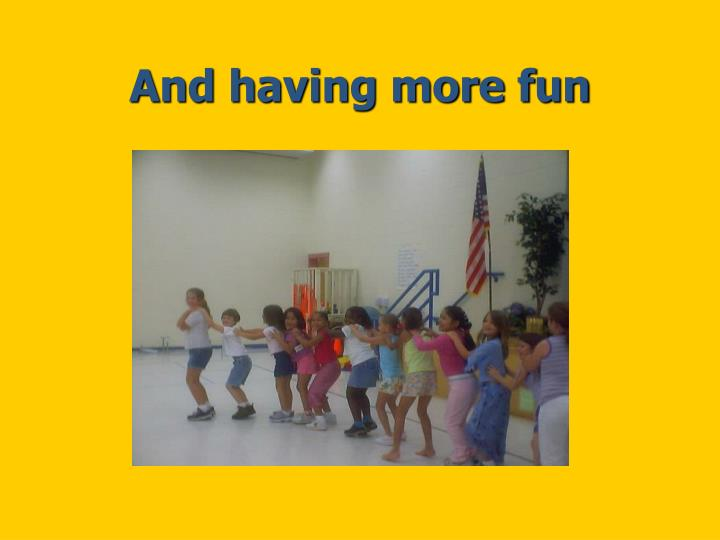 And having more fun