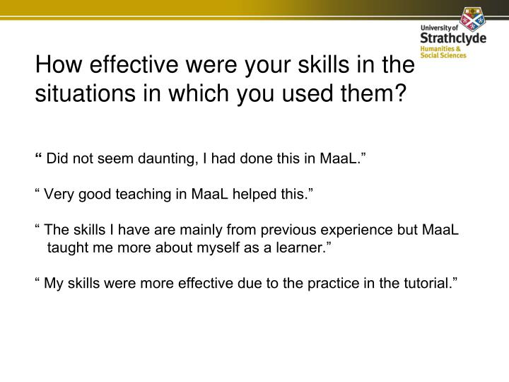 How effective were your skills in the situations in which you used them?