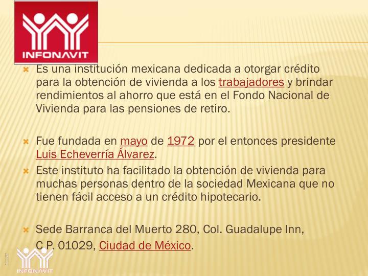 Es una institución mexicana dedicada a otorgar crédito para la obtención de vivienda a los