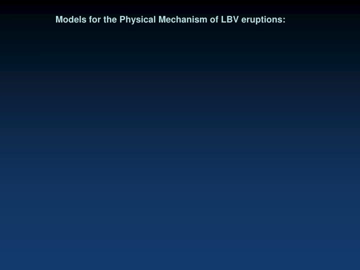 Models for the Physical Mechanism of LBV eruptions:
