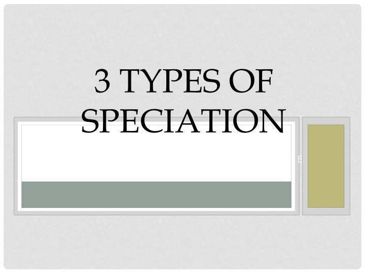 3 types of Speciation