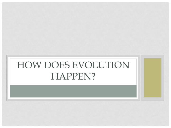 How does evolution happen?