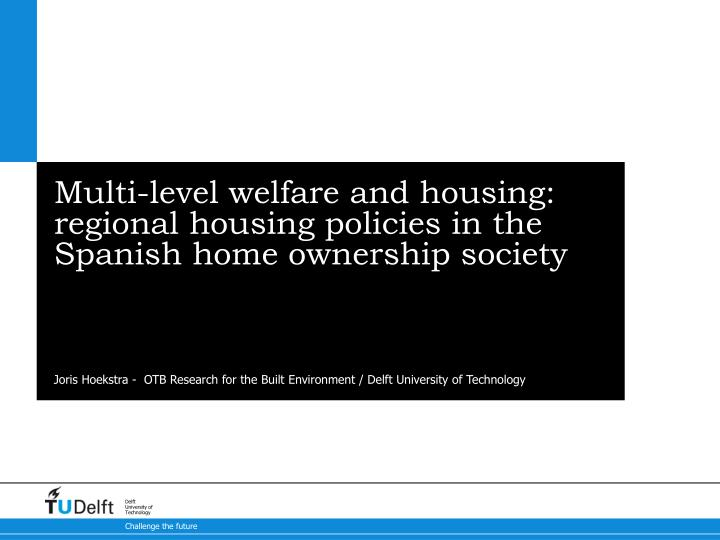 Multi level welfare and housing regional housing policies in the spanish home ownership society