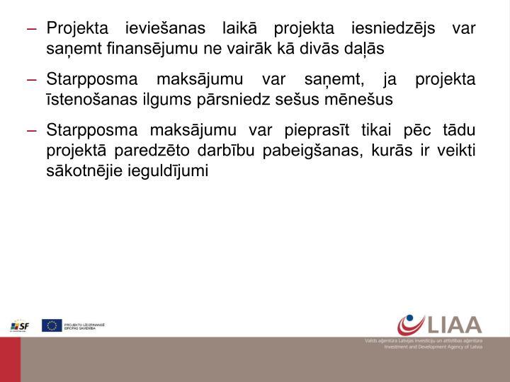 Projekta ieviešanas laikā projekta iesniedzējs var saņemt finansējumu ne vairāk kā divās daļās